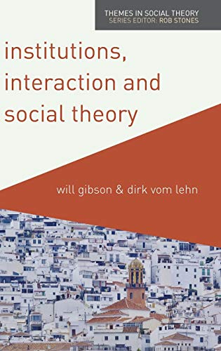 Institutions, Interaction and Social Theory (Themes in Social Theory): Will Gibson