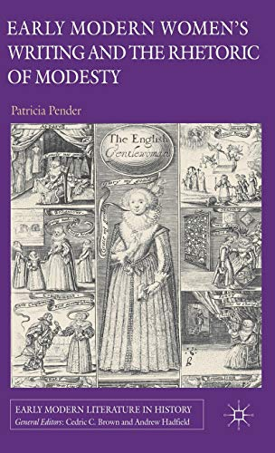 9780230362246: Early Modern Women's Writing and the Rhetoric of Modesty (Early Modern Literature in History)