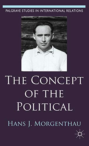 The Concept of the Political (Palgrave Studies in International Relations) (0230363083) by Hans J. Morgenthau