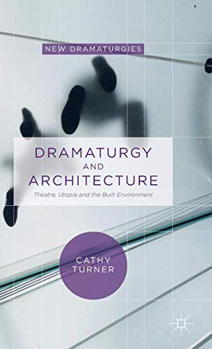 9780230364028: Dramaturgy and Architecture: Theatre, Utopia and the Built Environment (New Dramaturgies)