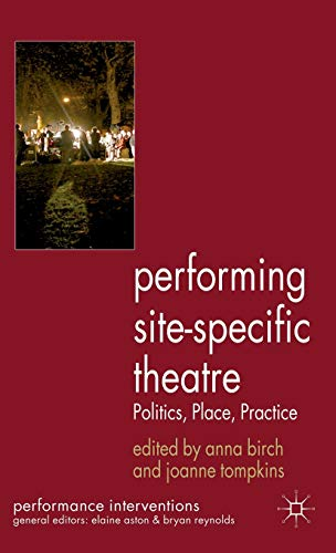 9780230364059: Performing Site-Specific Theatre: Politics, Place, Practice (Performance Interventions)