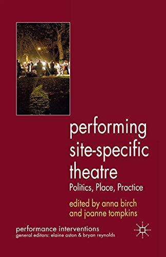 9780230364066: Performing Site-Specific Theatre: Politics, Place, Practice (Performance Interventions)