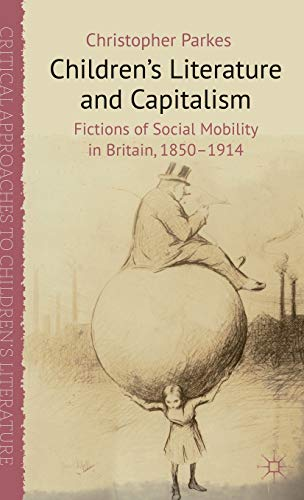 9780230364127: Children's Literature and Capitalism: Fictions of Social Mobility in Britain, 1850-1914 (Critical Approaches to Children's Literature)