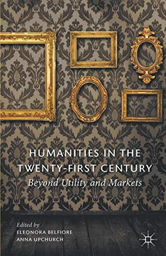 9780230366633: Humanities in the Twenty-First Century: Beyond Utility and Markets