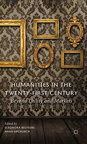 9780230366657: Humanities in the Twenty-First Century: Beyond Utility and Markets