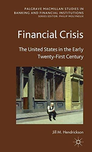 9780230368811: Financial Crisis: The United States in the Early Twenty-First Century (Palgrave Macmillan Studies in Banking and Financial Institutions)