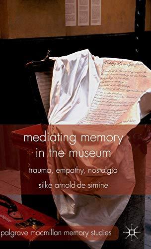 9780230368866: Mediating Memory in the Museum: Trauma, Empathy, Nostalgia (Palgrave Macmillan Memory Studies)