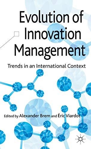 Evolution of Innovation Management: Trends in an International Context: Alexander BremAlexander ...
