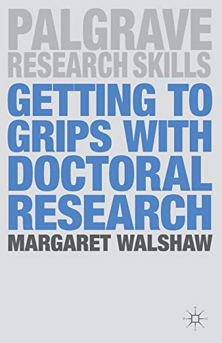 Getting to Grips with Doctoral Research (Palgrave Research Skills): Walshaw, Margaret