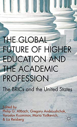9780230369788: The Global Future of Higher Education and the Academic Profession: The BRICs and the United States