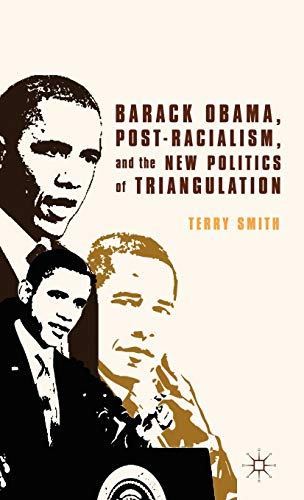 9780230371996: Barack Obama, Post-Racialism, and the New Politics of Triangulation