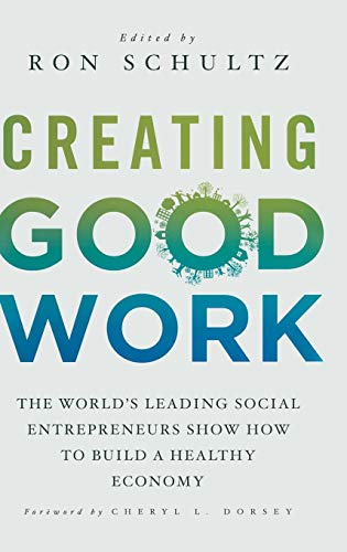 9780230372030: Creating Good Work: The World's Leading Social Entrepreneurs Show How to Build A Healthy Economy