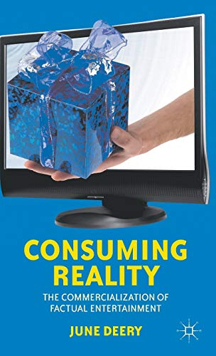 9780230379961: Consuming Reality: The Commercialization of Factual Entertainment