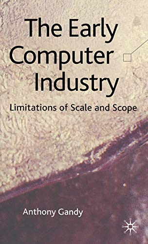 9780230389106: The Early Computer Industry: Limitations of Scale and Scope
