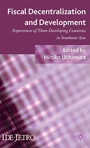 9780230389601: Fiscal Decentralization and Development: Experiences of Three Developing Countries in Southeast Asia (IDE-JETRO Series)
