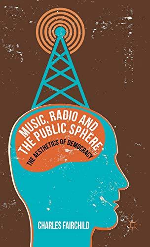 9780230390508: Music, Radio and the Public Sphere: The Aesthetics of Democracy