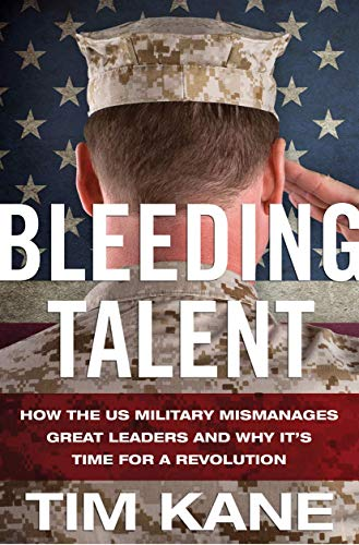 9780230391277: Bleeding Talent: How the US Military Mismanages Great Leaders and Why It's Time for a Revolution