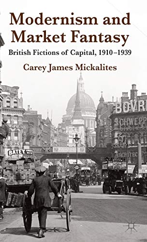 9780230391529: Modernism and Market Fantasy: British Fictions of Capital, 1910-1939