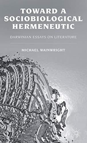 9780230391802: Toward a Sociobiological Hermeneutic: Darwinian Essays on Literature