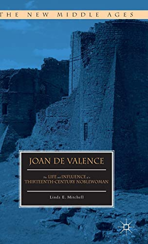 Joan de Valence: The Life and Influence of a Thirteenth-Century Noblewoman (The New Middle Ages): ...