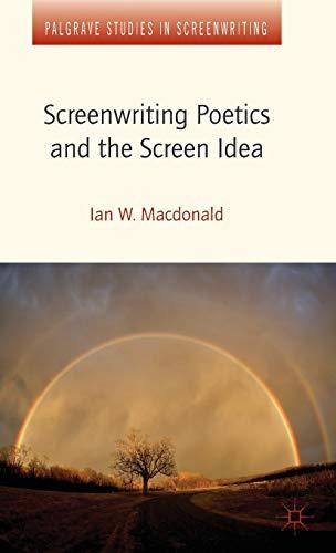 Screenwriting Poetics and the Screen Idea (Palgrave Studies in Screenwriting): Macdonald, Ian W.