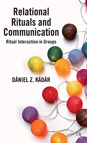 9780230393042: Relational Rituals and Communication: Ritual Interaction in Groups