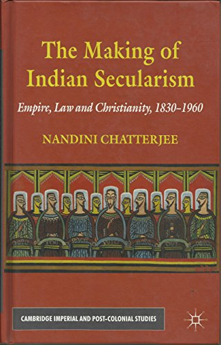 9780230394254: THE MAKING OF INDIAN SECULARISM EMPIRE LAW AND CHRISTIANITY 1830-1960