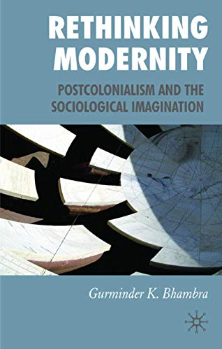 9780230500341: Rethinking Modernity: Postcolonialism and the Sociological Imagination