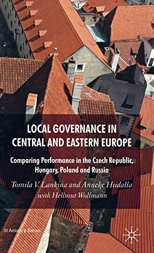 Local Governance in Central and Eastern Europe: Comparing Performance in the Czech Republic, ...