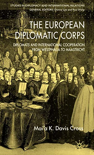 The European Diplomatic Corps: Diplomats and International Cooperation from Westphalia to ...