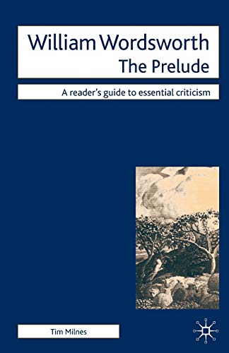 William Wordsworth - The Prelude (Readers' Guides to Essential Criticism): Timothy Milnes