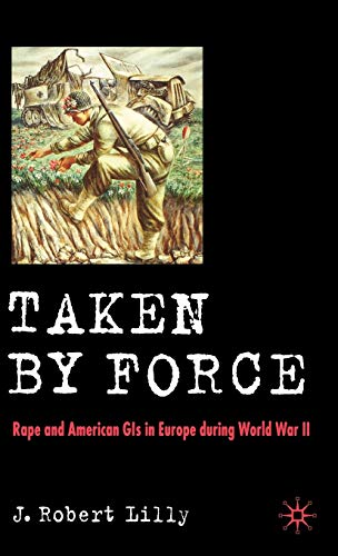 Taken by Force: Rape and American GIS: J. Robert Lilly