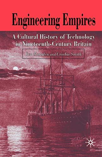 9780230507043: Engineering Empires: A Cultural History of Technology in Nineteenth-Century Britain