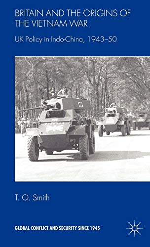 9780230507050: Britain and the Origin of the Vietnam War: UK Policy in Indo-China, 1943-50 (Global Conflict and Security since 1945)