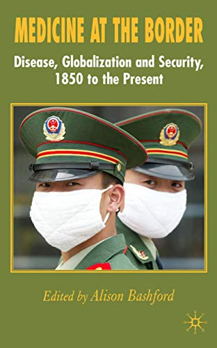 9780230507067: Medicine at the Border: Disease, Globalization and Security, 1850 to the Present