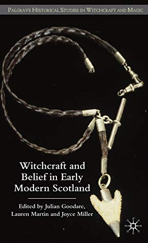 Witchcraft and belief in Early Modern Scotland (Palgrave Historical Studies in Witchcraft and Magic...