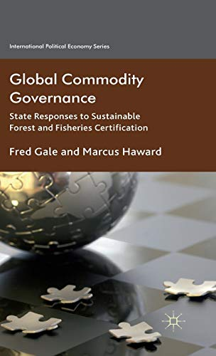 Global Commodity Governance: State Responses to Sustainable Forest and Fisheries Certification (...