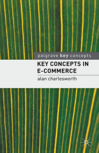 Key Concepts in e-Commerce (Palgrave Key Concepts): Alan Charlesworth