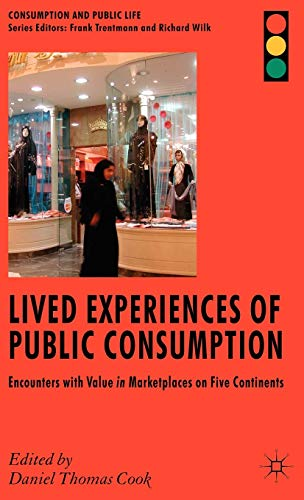 9780230517042: Lived Experiences of Public Consumption: Studies of Culture and Value in International Market Places (Consumption and Public Life)