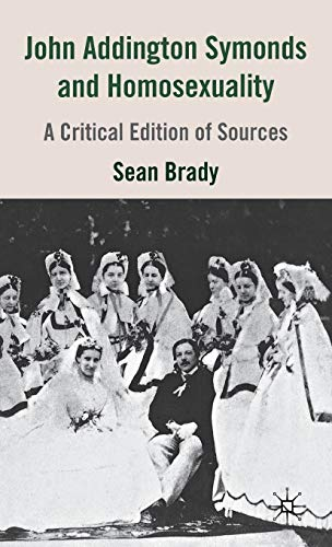 9780230517394: John Addington Symonds (1840-1893) and Homosexuality: A Critical Edition of Sources
