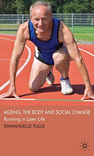 Ageing, The Body And Social Change: Running In Later Life