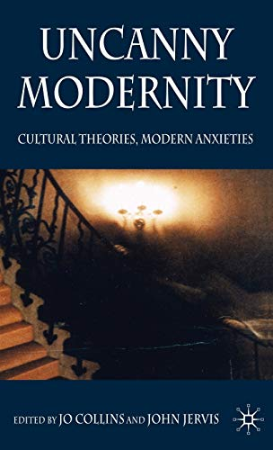 Uncanny Modernity: Cultural Theories, Modern Anxieties: Jo Collins