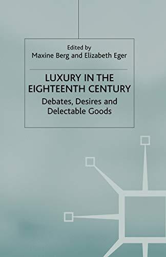 9780230517790: Luxury in the Eighteenth Century: Debates, Desires and Delectable Goods