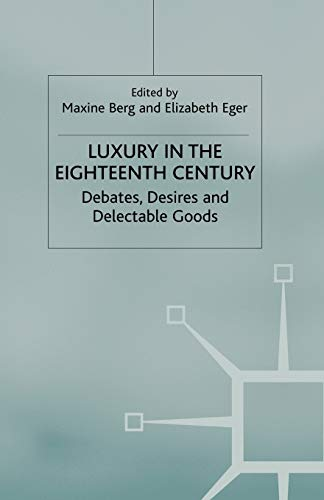 9780230517790: Luxury in the Eighteenth Century: Debates, Desires and Delectable Goods