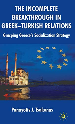9780230517868: The Incomplete Breakthrough in Greek-Turkish Relations: Grasping Greece's Socialization Strategy