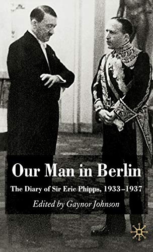 9780230517875: Our Man in Berlin: The Diary of Sir Eric Phipps, 1933-1937