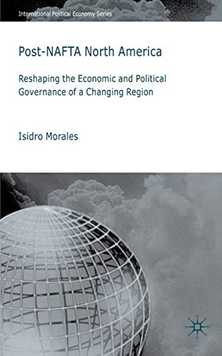 Post-NAFTA North America: Economic and Political Governance in a Changing Region (International ...