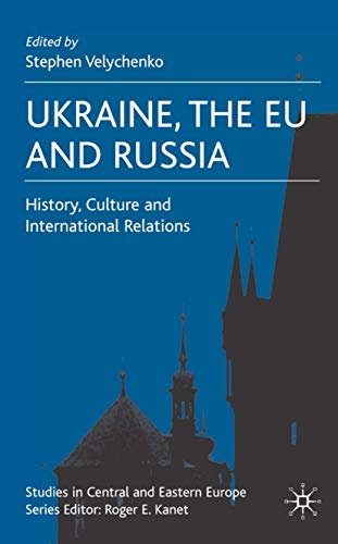 9780230517998: Ukraine, The EU and Russia: History, Culture and International Relations (Studies in Central and Eastern Europe)