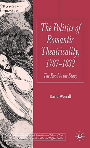 9780230518025: Politics of Romantic Theatricality, 1787-1832: The Road to the Stage (Palgrave Studies in the Enlightenment, Romanticism and the Cultures of Print)