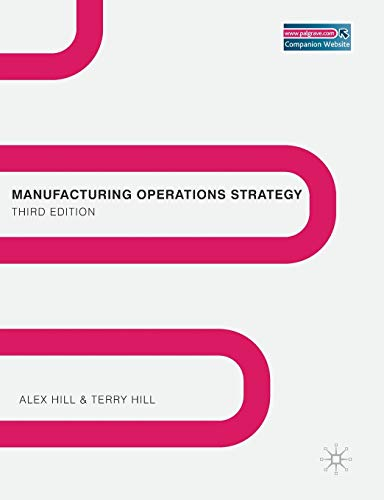 Manufacturing Operations Strategy: Texts and Cases: Hill, Dr Alex; Hill, Terry